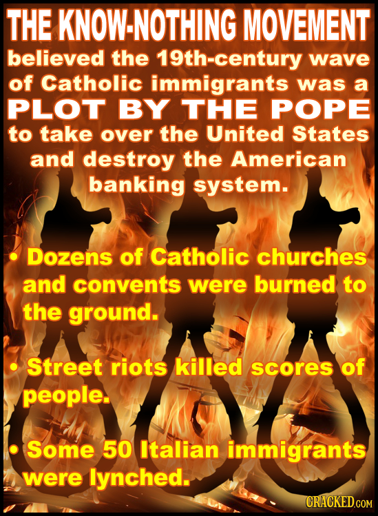 THE KNOW-NOTHING MOVEMENT believed the 19th-century wave of Catholic immigrants was a PLOT BY THE POPE to take over the United States and destroy the