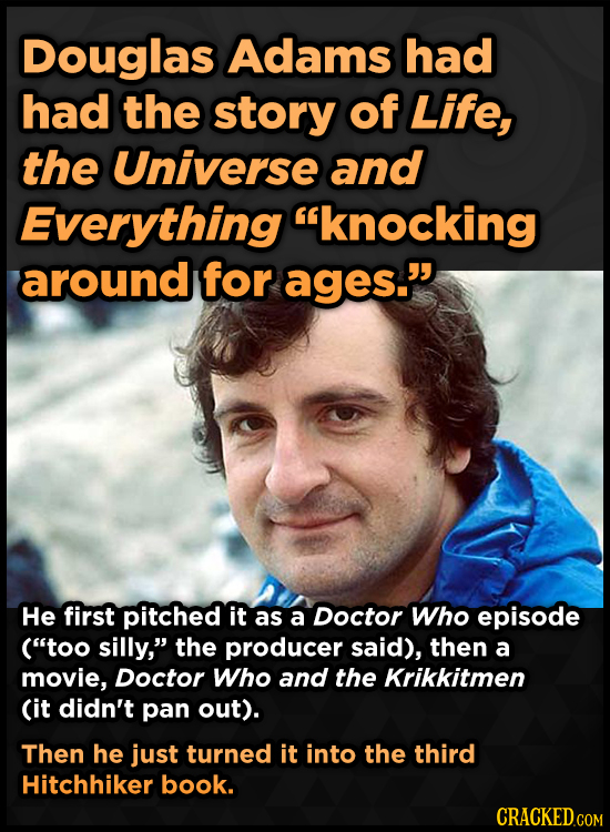 Douglas Adams had had the story of Life, the Universe and Everything knocking around for ages. He first pitched it as a Doctor Who episode (too sil