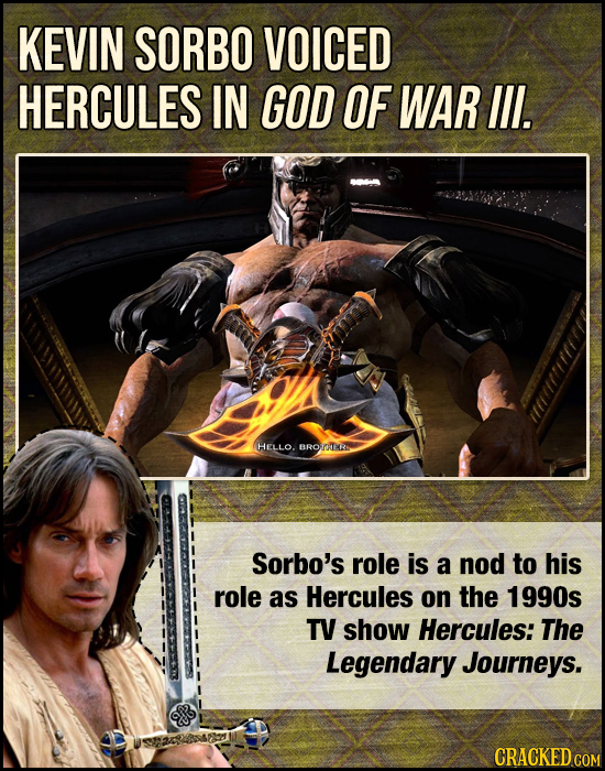KEVIN SORBO VOICED HERCULES IN GOD OF WAR lll. HELLO. BROOLER Sorbo's role is a nod to his role as Hercules on the 1990s TV show Hercules: The Legenda