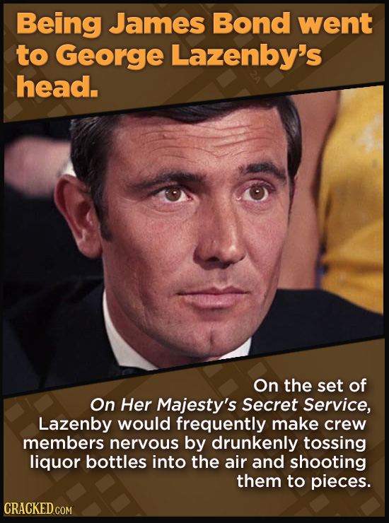 21 Beloved Celebrities Who Melted Down In Spectacular Ways - On the set of  On Her Majesty's Secret Service, Lazenby would frequently make crew member