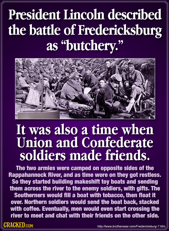 President Lincoln described the battle of Fredericksburg as butchery. It was also a time when Union and Confederate soldiers made friends. The two a