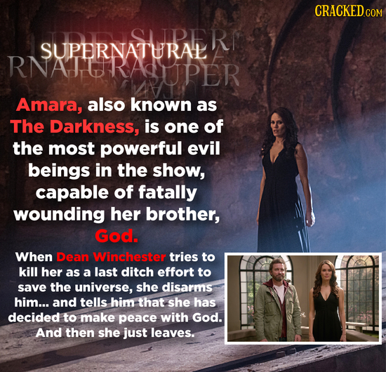 CRACKEDcO SUPERNATHRAERI RNATURAUPER Amara, also known as The Darkness, is one of the most powerful evil beings in the show, capable of fatally woundi