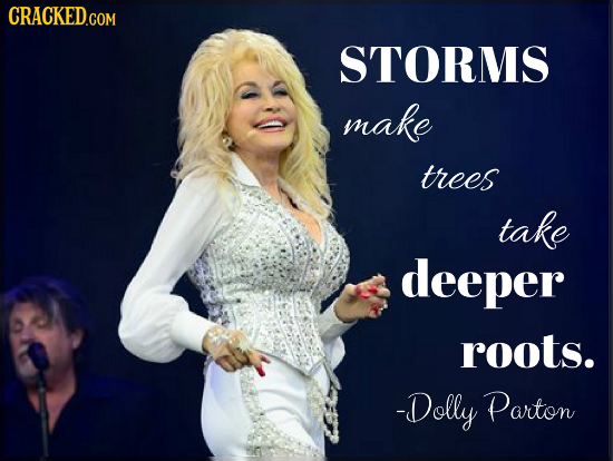 CRACKED.COM STORMS make trees take deeper roots. -Dolly Parton
