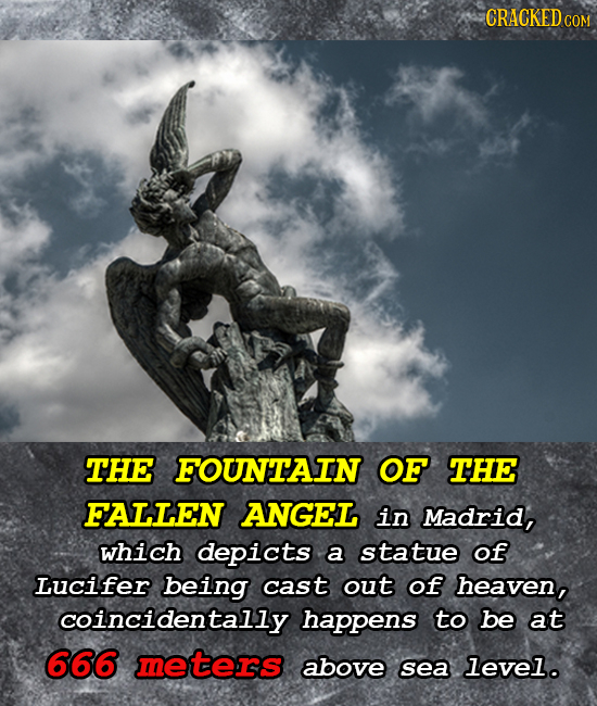 CRACKED COM THE FOUNTAIN OF THE FALLEN ANGEL in Madrid, which depicts a statue of Lucifer being cast out of heaven, coincidentally happens to be at 66