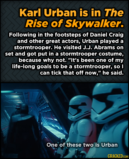 Karl Urban is in The Rise of Skywalker. Following in the footsteps of Daniel Craig and other great actors, Urban played a stormtrooper. He visited J.J