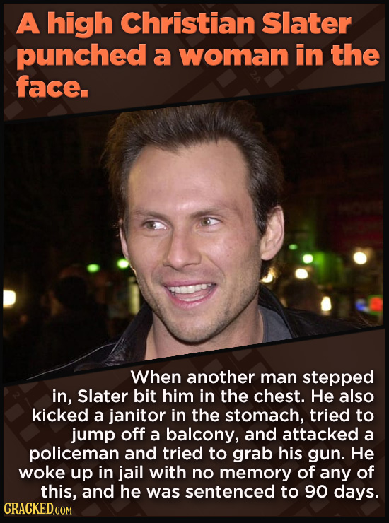 21 Beloved Celebrities Who Melted Down In Spectacular Ways - When another man stepped  in, Slater bit him in the chest. He also kicked a janitor in th