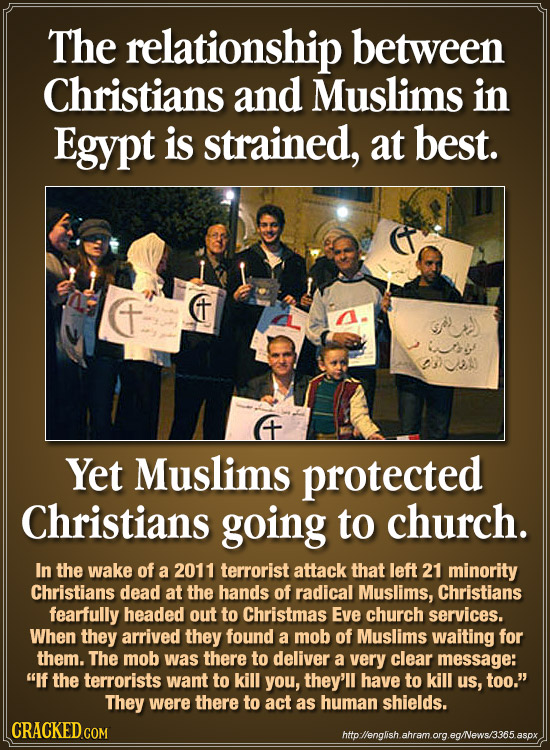 The relationship between Christians and Muslims in Egypt is strained, at best. T bt 23 + Yet Muslims protected Christians going to church. In the wake