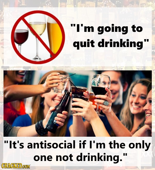 I'm going to quit drinking It's antisocial if I'm the only one not drinking. CRACKEDCON
