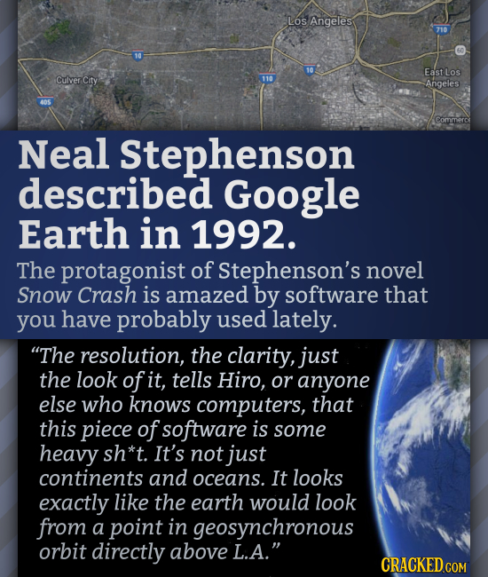 Los Angeles 710 East Los Culver City Angeles Commerce Neal Stephenson described Google Earth in 1992. The protagonist of Stephenson's novel Snow Crash