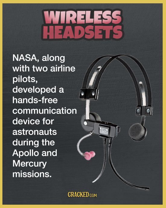 WIRELESS HEADSETS NASA, along with two airline pilots, developed a hands-free communication device for astronauts during the Apollo and Mercury missio