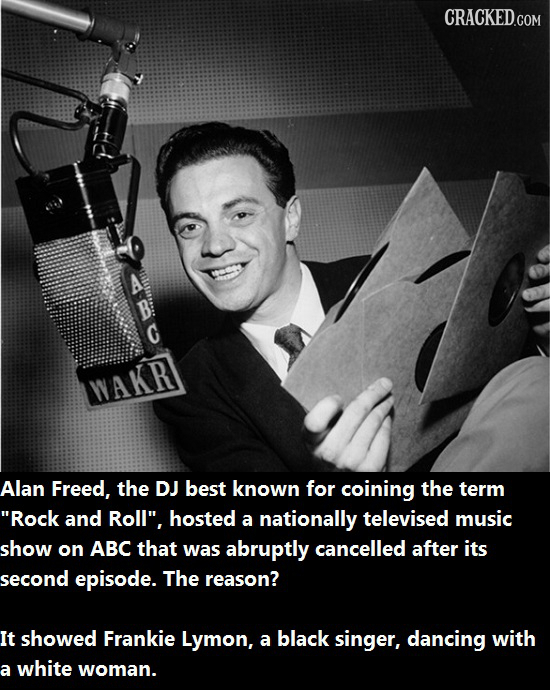 CRACKED.COM C WAKR Alan Freed, the DJ best known for coining the term Rock and Roll, hosted a nationally televised music show on ABC that was abrupt