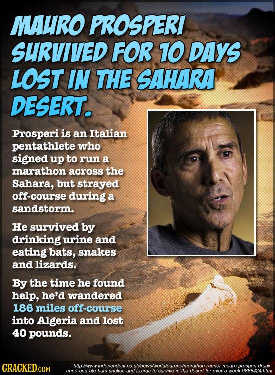 MAURO PROSPERI SURVIVED FOR 10 DAYS LOST IN THE SAHARA DESERT. Prosperi is an Italian pentathlete who signed up to run a marathon across the Sahara, b