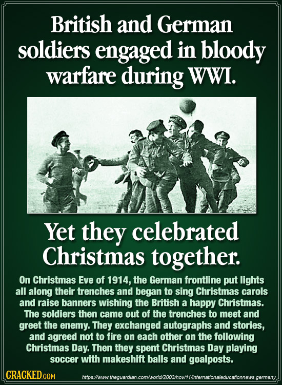 British and German soldiers engaged in bloody warfare during WWi. Yet they celebrated Christmas together. On Christmas Eve of 1914, the German frontli