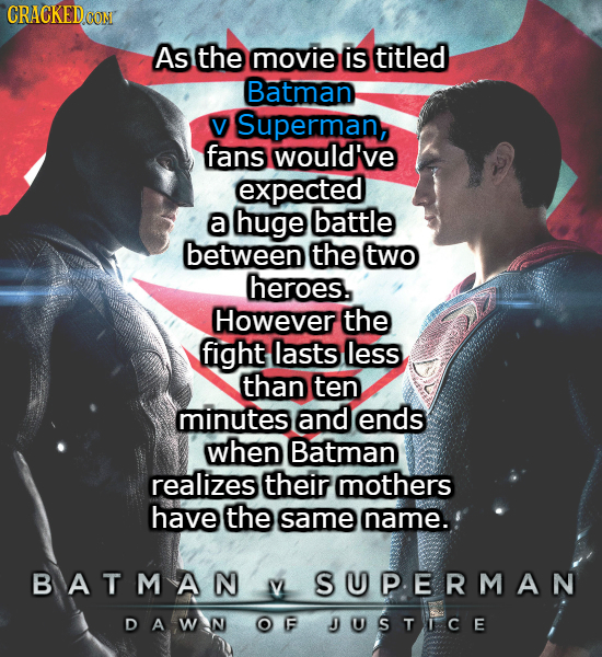 CRACKED CON As the movie is titled Batman V Superman, fans would've expected a huge battle between the two heroes. However the fight lasts less than t