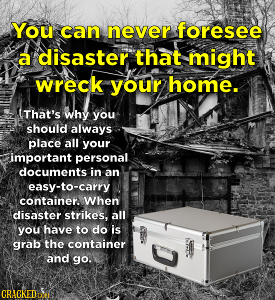 You can never foresee a disaster that might wreck your home. That's why you should always place all your important personal documents in an easy-to-ca
