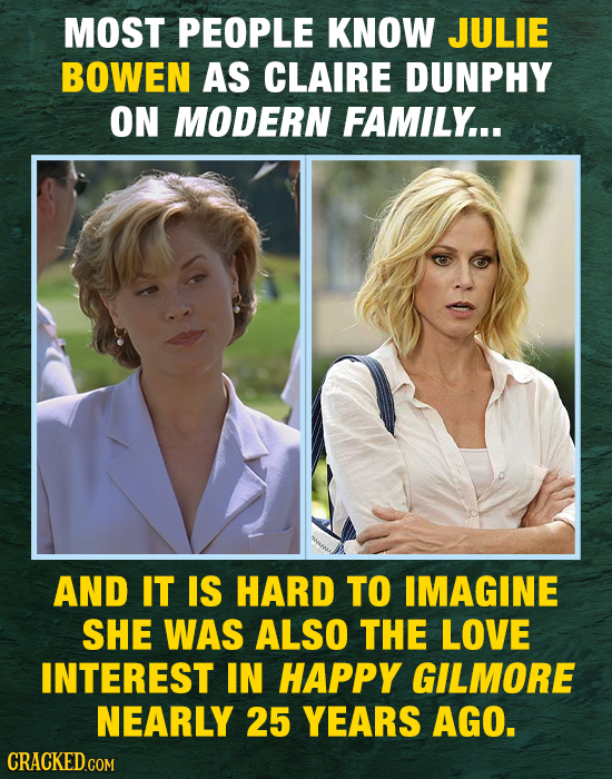 MOST PEOPLE KNOW JULIE BOWEN AS CLAIRE DUNPHY ON MODERN FAMILY... AND IT IS HARD TO IMAGINE SHE WAS ALSO THE LOVE INTEREST IN HAPPY GILMORE NEARLY 25