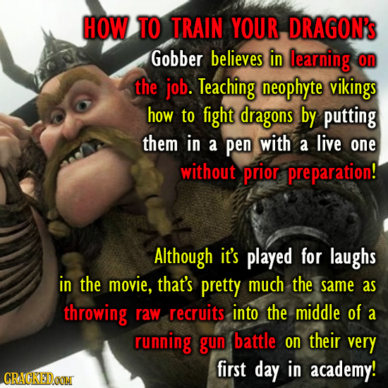 HOW TO TRAIN YOUR DRAGON'S Gobber believes in learning on the job. Teaching neophyte vikings how to fight dragons by putting them in a pen with a live