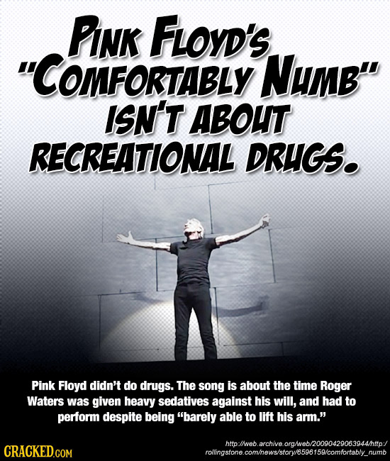 PINK FLoyD's COMFORTABLY NUmB ISN'T ABOUT RECREATIONAL DRUGS. Pink Floyd didn't do drugs. The song is about the time Roger Waters was given heavy se