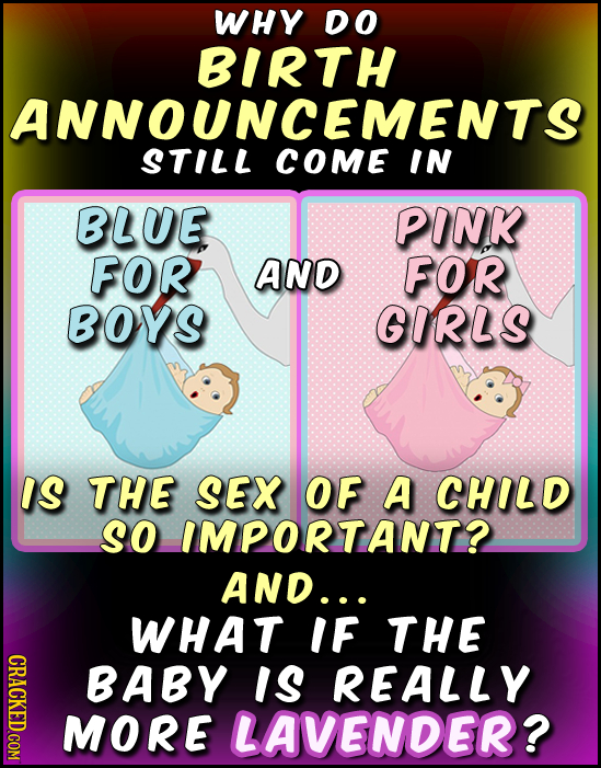 WHY DO BIRTH ANNOUNCEMENTS STILL COME IN BLUE PINK FOR AND FOR BOYS GIRLS IS THE SEX OF A CHILD SO IMPORTANT? AND... WHAT IF THE GRI BABY IS REALLY MO