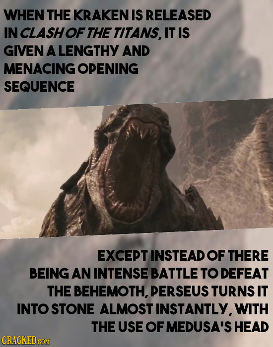 WHEN THE KRAKEN IS RELEASED IN CLASH OF THE TITANS, IT IS GIVEN A LENGTHY AND MENACING OPENING SEQUENCE EXCEPT INSTEAD OF THERE BEING AN INTENSE BATTL