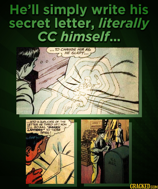 He'll simply write his secret letter, literally CC himself... TO CHANGE HIM AS HE SLEPT... ..INTO A CUPLICAT OF THE AMAIE LETTER HE TYPED up NOw IARTE