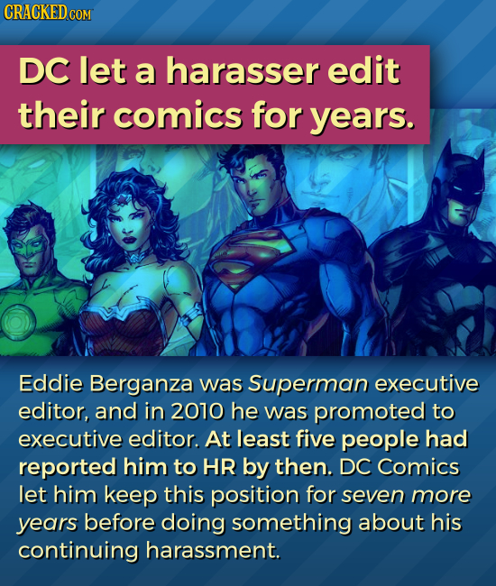 DC let a harasser edit their comics for years. Eddie Berganza was Superman executive editor, and in 2070 he was promoted to executive editor. At least