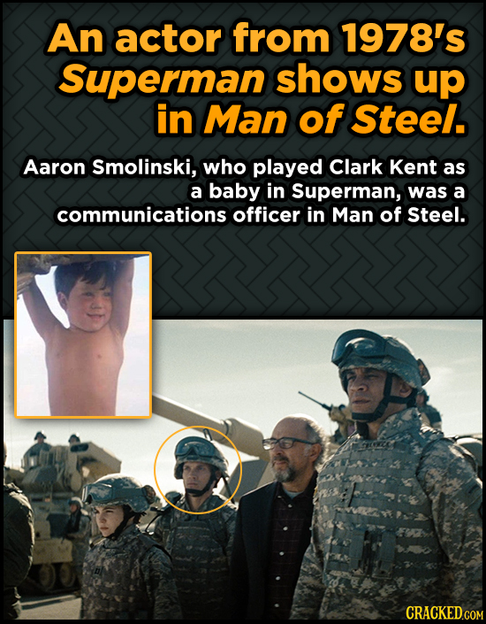 An actor from 1978's Superman shows up in Man of Steel. Aaron Smolinski, who played Clark Kent as a baby in Superman, was a communications officer in
