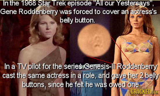 In the 1968 Star Trek episode All our Yestersaysy, Gene Roddenberry was forced to cover an actress's belly button. In a TV pilot for the series Genesi