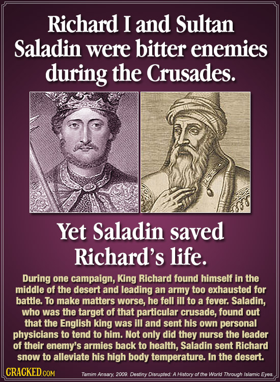 Richard I and Sultan Saladin were bitter enemies during the Crusades. Yet Saladin saved Richard's life. During one campaign, King Richard found himsel