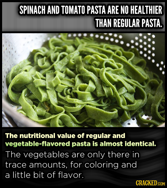 SPINACH AND TOMATO PASTA ARE NO HEALTHIER THAN REGULAR PASTA. The nutritional value of regular and vegetable-flavored pasta is almost identical. The v