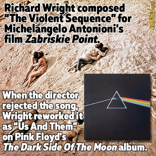 Richard Wright composed The Violent Sequence for Michelangelo Antonioni's film Zabriskie Point. CRAGKEDCONS When the director rejected the song, Wri
