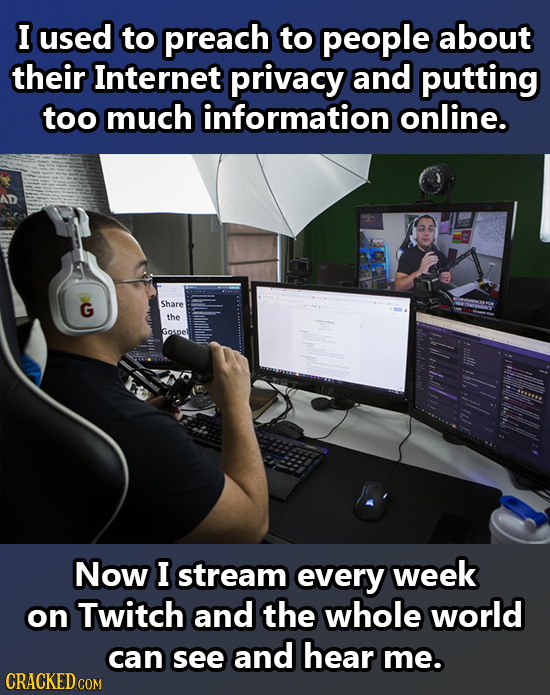 I used to preach to people about their Internet privacy and putting too much information online. G Share the Gospel Now I stream every week on Twitch