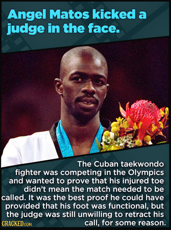 21 Beloved Celebrities Who Melted Down In Spectacular Ways - The Cuban taekwondo  fighter was competing in the Olympics and wanted to prove that his i