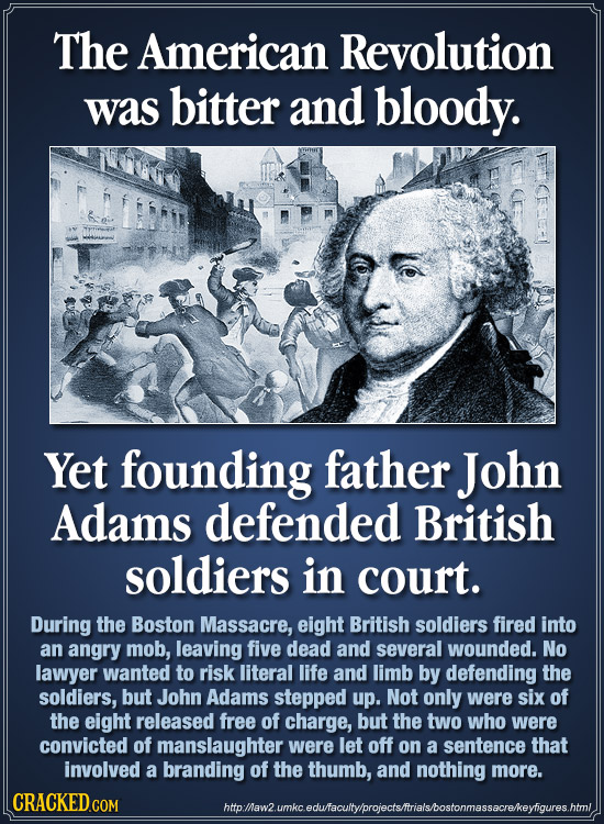 The American Revolution was bitter and bloody. Yet founding father John Adams defended British soldiers in court. During the Boston Massacre, eight Br