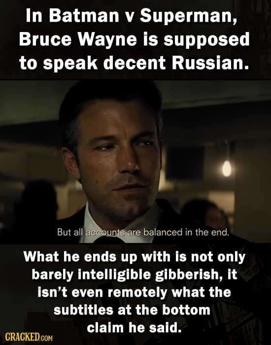 In Batman V Superman, Bruce Wayne is supposed to speak decent Russian. But all accounts are balanced in the end. What he ends up with is not only bare