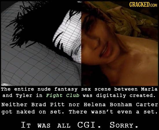 CRACKED.COM The entire nude fantasy Sex scene between Marla and Tyler in Fight Club was digitally created. Neither Brad pitt nor Helena Bonham Carter