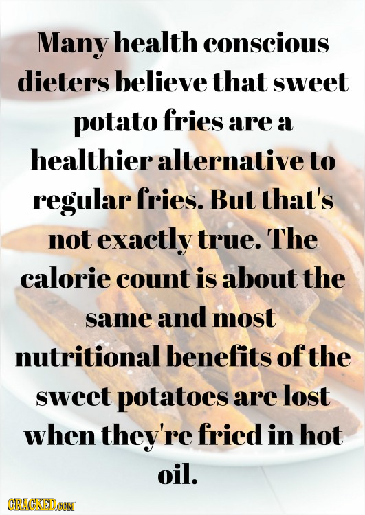 Many health conscious dieters believe that sweet potato fries are a healthier alternative to regular fries. But that's not exactly true. The calorie c