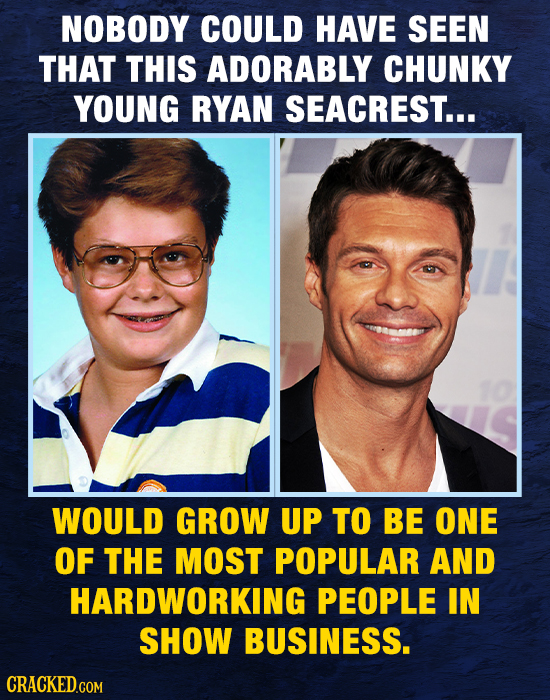 NOBODY COULD HAVE SEEN THAT THIS ADORABLY CHUNKY YOUNG RYAN SEACREST... WOULD GROW UP TO BE ONE OF THE MOST POPULAR AND HARDWORKING PEOPLE IN SHOW BUS