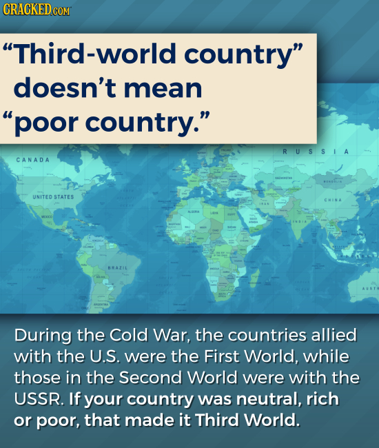 CRACKED COM Third-world country doesn't mean poor country. RUSSIA CANADA UNITED STATES CHINA WSN BRAZIL During the Cold War, the countries allied