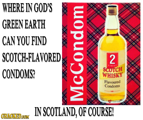 WHERE IN GOD'S GREEN EARTH CAN YOU FIND SCOTCH-FLAVORED 2 IFINEST CONDOMS? SCOTCH WHISKY Flavoured Condoms IN SCOTLAND, MCCondom OF COURSE! CRACKEDOON