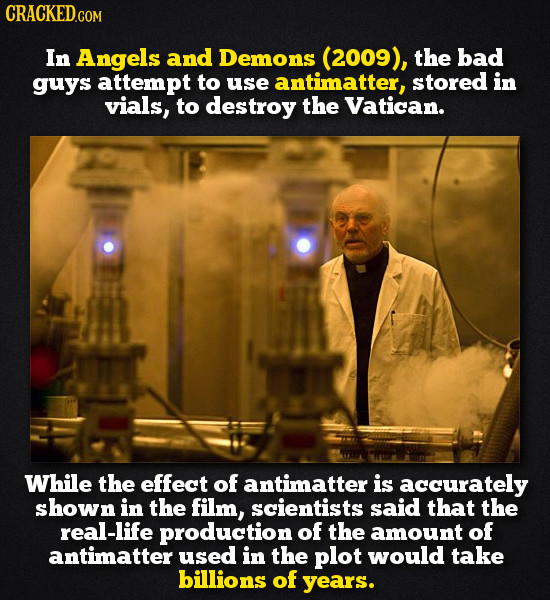 CRACKED.COM In Angels and Demons (2009), the bad guys attempt to use antimatter, stored in vials, to destroy the Vatican. While the effect of antimatt