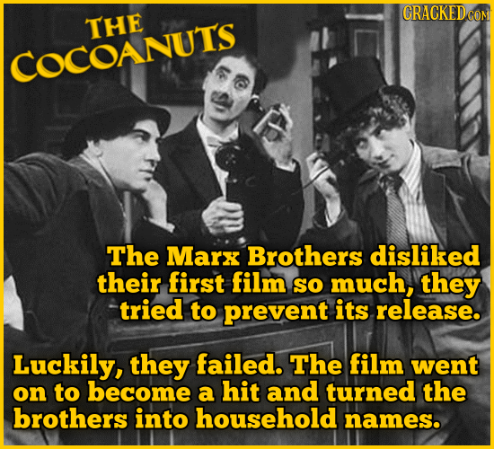 CRACKEDC CON THE COCOANUTS The Marx Brothers disliked their first film SO much, they tried to prevent its release. Luckily, they failed. The film went