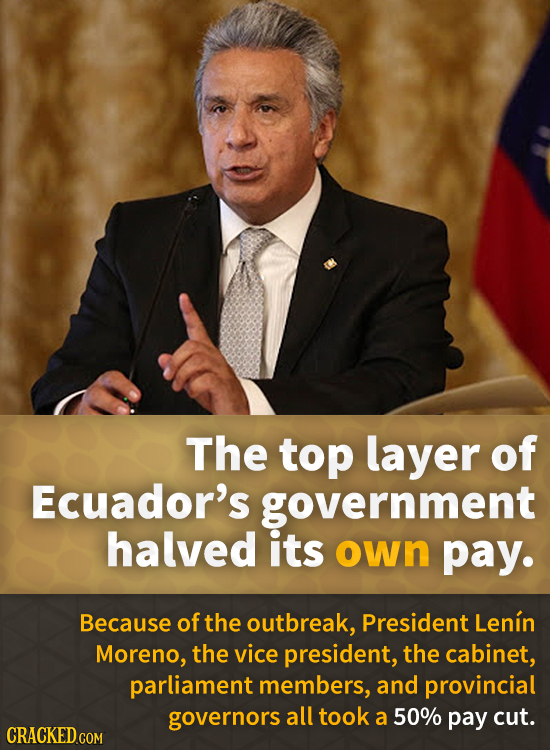 The top layer of Ecuador's government halved its own pay. Because of the outbreak, President Lenin Moreno, the vice president, the cabinet, parliament