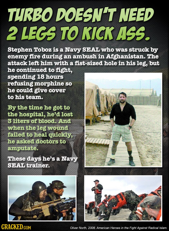 TURBO DOESN'T NEED 2 LEGS TO KICK ASs. Stephen Toboz is a Navy SEAL who was struck by enemy fire during an ambush in Afghanistan. The attack left him
