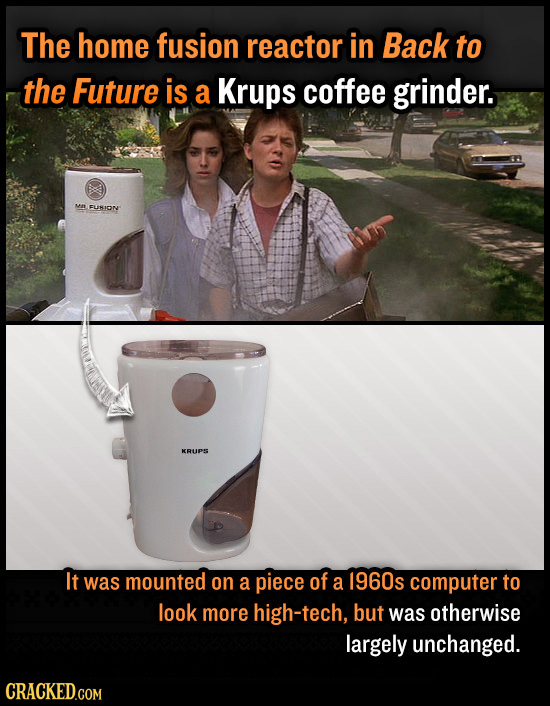 The home fusion reactor in Back to the Future is a Krups coffee grinder. Me FLIION KRUPS It was mounted on a piece of a 1960s computer to look more hi