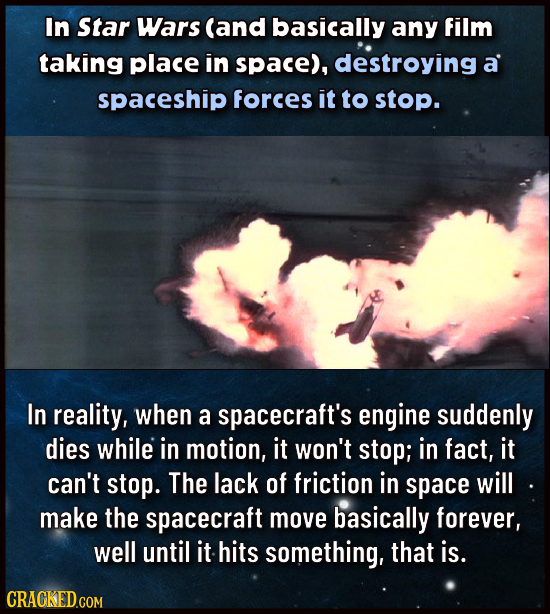 In Star Wars (and basically any film taking place in space), destroying a spaceship forces it to stop. In reality, when a spacecraft's engine suddenly