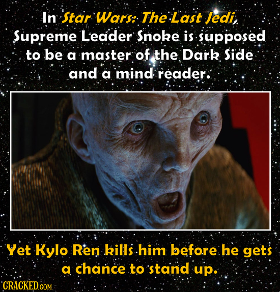 In Star Wars: The Last Jedi, Supreme Leader Snoke is supposed to be a master of the Dark Side and a mind reader: Yet Kylo Ren kills him before he gets