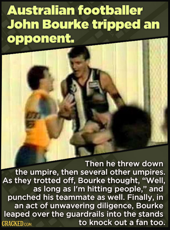 21 Beloved Celebrities Who Melted Down In Spectacular Ways - Then he threw down the umpire, then several other umpires.  As they trotted off, Bourke t