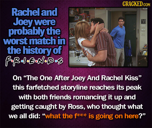 CRACKED Rachel and Joey were probably the worst match in the history of foRlENS On The One After Joey And Rachel Kiss this farfetched storyline reac