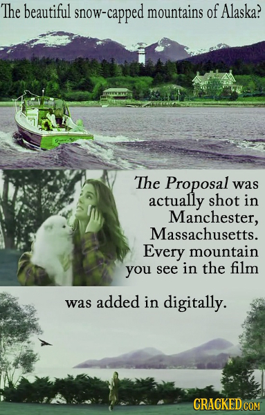 The beautiful now-capped mountains of Alaska? The Proposal was actually shot in Manchester, Massachusetts. Every mountain you see in the film added wa